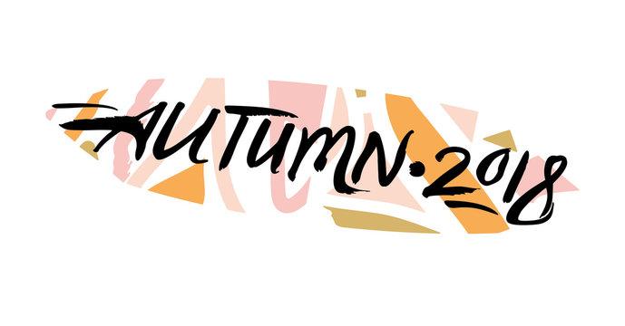 Autumn 2018. Stylish horizontal label. Seasonal abstract geometric background and inscription Autumn 2018. Handwritten season fall logo. Vector template isolated on white background.