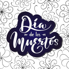 Dia de los Muertos, Day of the Dead in Spanish language. Hand written lettering typography poster on ornate seamless pattern. Celebration quotation on dark blue background for postcard, icon, card.
