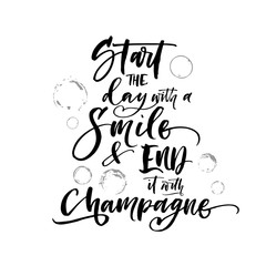 Start the day with smile and end it with champagne phrase. Hand drawn modern brush vector calligraphy.
