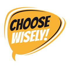 choose wisely retro speech bubble
