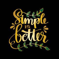 Simple is better hand lettering. Motivational quote.