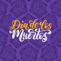 Dia De Los Muertos translated from Spanish Day of the Dead handwritten phrase. Vector seamless tracery with roses.