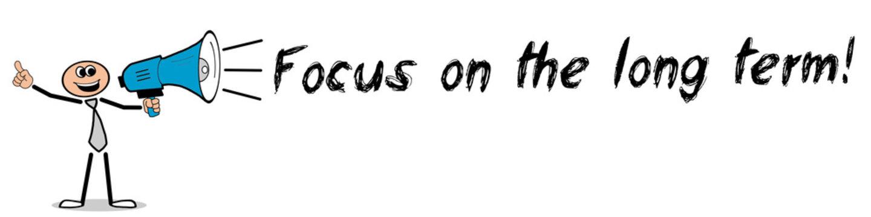 Focus on the long term!