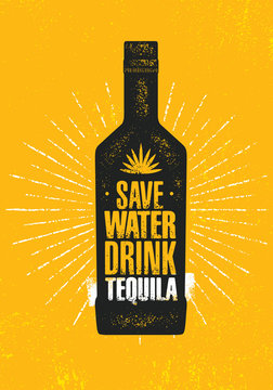 Save Water. Drink Tequila. Craft Local Agave Alcohol Artisan Creative Vector Sign Concept. Rough Handmade Banner.