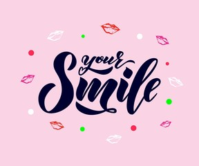 Hand lettering of text Your smile with lips. Inspiration Phrase. Vector Lettering