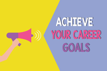 Conceptual hand writing showing Achieve Your Career Goals. Business photo showcasing Reach for Professional Ambition and Objectives.