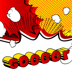 Soccer - Vector illustrated comic book style phrase.
