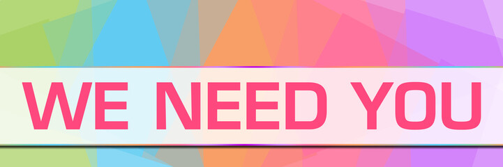 We Need You Colorful Abstract Background Horizontal