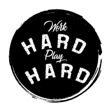 Work hard play hard. Motivational quote.