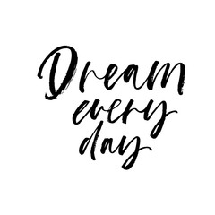 Dream every day phrase. Modern vector brush calligraphy.