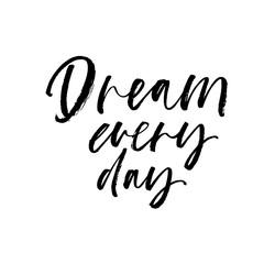 Dream every day phrase. Modern vector brush calligraphy.