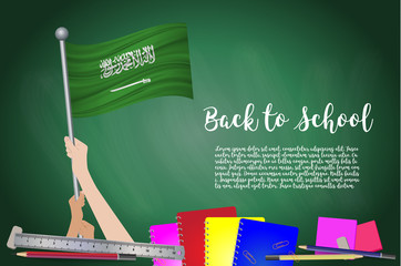 Vector flag of Saudi Arabia on Black chalkboard background. Education Background with Hands Holding Up of Saudi Arabia flag. Back to school with pencils, books