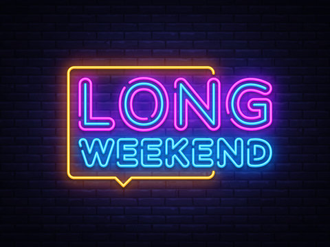 Long Weekend neon sign vector. Weekend Design template neon sign, light banner, neon signboard, nightly bright advertising, light inscription. Vector illustration