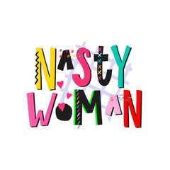 Nasty woman shirt quote lettering