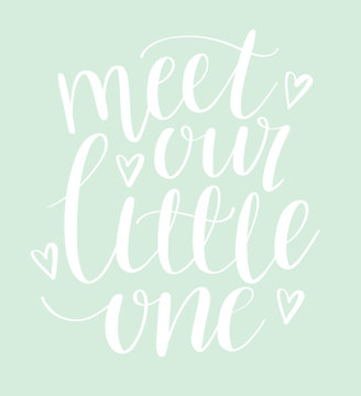 Meet our little one modern hand calligraphy phrase. Script poster design, birth announcement, baby shower invitation.