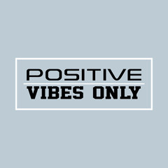 positive vibes only. Inspirational and motivation quote