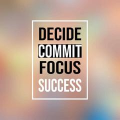 decide commit focus success. Inspirational and motivation quote