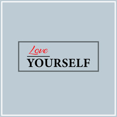 love yourself. Inspiration and motivation quote