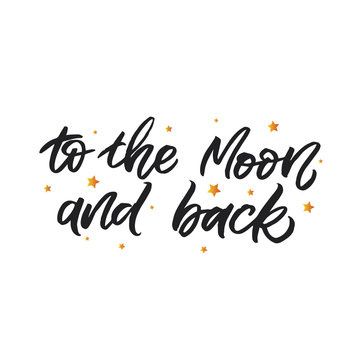 Hand drawn lettering card. The inscription: To the moon and back. Perfect design for greeting cards, posters, T-shirts, banners, print invitations.