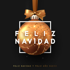 Spanish text Feliz Navidad. Christmas bauble on black background. Xmas gold ball in square frame is on the ribbon with bow. Vector greeting card, poster, banner