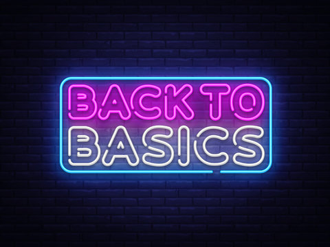 Back to Basics neon text vector design template. Back to Basics neon logo, light banner design element colorful modern design trend, night bright advertising, bright sign. Vector illustration