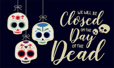 Day of the dead, we will be closed card or background. vector illustration.