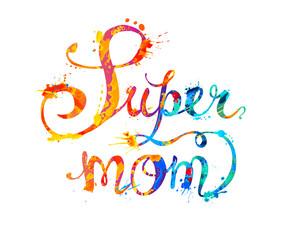 Super mom. Hand written words of splash paint