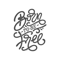 BORN TO BE FREE motivate phrase. Vintage typography on white isolated background. Lettering for print design, posters, tattoo design, covers of notebooks and sketchbooks. Vector illustration.