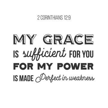 biblical phrase from 2 Corinthians 12:9, my grace is sufficient for you