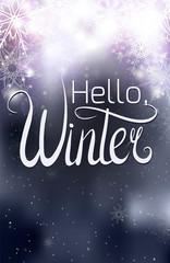 Handwritten lettering Hello, Winter. Inscription on blurred silver Christmas winter backgrounds with sparkles and snowflakes. Vector background for your creativity