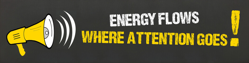 Energy flows where attention goes! Fototapete
