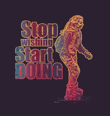 Design Stop Wishing Start Doing For T-shirt Print With Girl On Roller Skates. Vector Illustration.