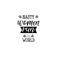 Nasty women run the world. Lettering. calligraphy vector illustration.