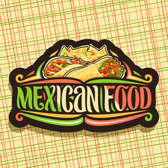 Vector logo for Mexican Food, dark sticker with gourmet burrito with veggies, delicious taco with red pepper, triangle nachos with cheese, brush typeface for words mexican food, signboard for fastfood