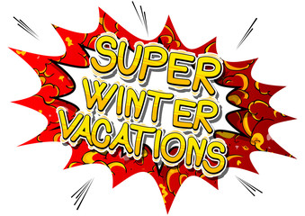 Super Winter Vacation - Vector illustrated comic book style phrase.