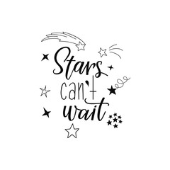 Stars can't wait. Lettering. calligraphy vector illustration.