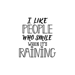 I like people who smile when its raining. I like people who smile when it is raining