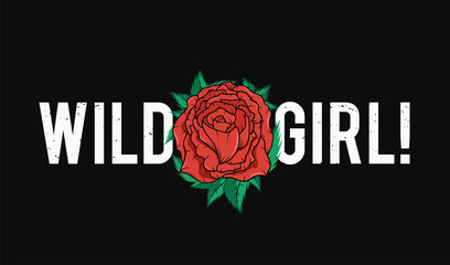 Slogan t-shirt graphic design with red rose. Trendy female style typography for tee print. Wild girl slogan and rose for embroidery patch