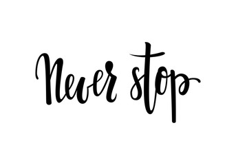 Never stop. Inspirational and Motivational Quotes. Hand Brush Lettering And Typography Design Art, Your Designs T-shirts, Posters, Invitations, Greeting Cards.