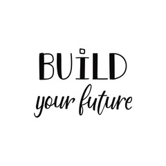 Build your future. Lettering. calligraphy vector illustration.