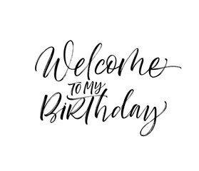 Welcome to my Birthday card. Hand drawn brush style modern calligraphy. Vector illustration of handwritten lettering.