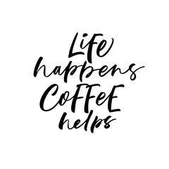 Life happens, coffee helps card. Hand drawn brush style modern calligraphy. Vector illustration of handwritten lettering.
