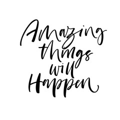 Amazing things will happen. Hand drawn brush style modern calligraphy. Vector illustration of handwritten lettering.