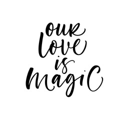 Our love is magic card. Hand drawn brush style modern calligraphy. Vector illustration of handwritten lettering.
