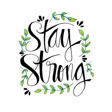 Stay strong hand lettering. Inspirational quote.