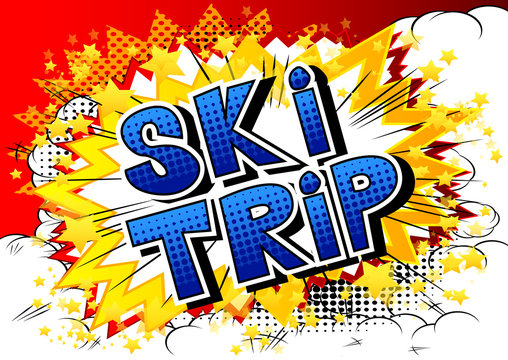 Ski Trip - Vector illustrated comic book style phrase.
