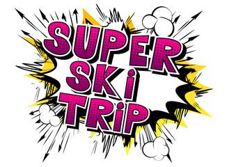 Super Ski Trip - Vector illustrated comic book style phrase.