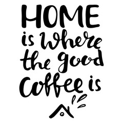 Hand lettering quote aboute coffee drawn by hand.Home is where the good coffee is phrase