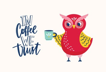 Adorable owl holding mug and In Coffee We Trust ironic slogan or phrase handwritten with elegant creative font. Cute forest bird. Colorful vector illustration in flat style for T-shirt print.