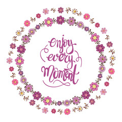 Hand lettering enjoy every moment. Flower doodle and motivating phrase for decorating the house, children's room. Postcard, cover, picture. Calligraphy
